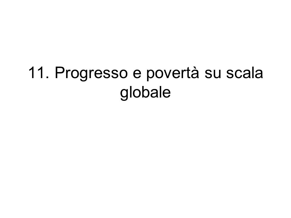 11. Progresso e povertà su scala globale