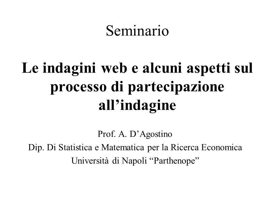 Seminario Le indagini web e alcuni aspetti sul processo di partecipazione allindagine Prof. A. DAgostino Dip. Di Statistica e Matematica per la Ricerc