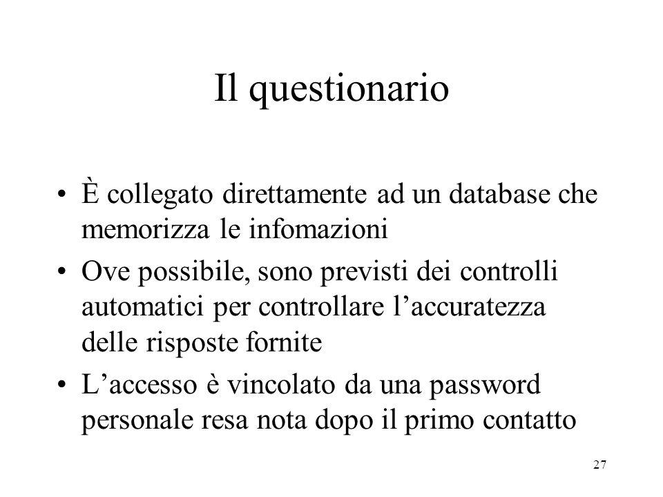 27 Il questionario È collegato direttamente ad un database che memorizza le infomazioni Ove possibile, sono previsti dei controlli automatici per cont