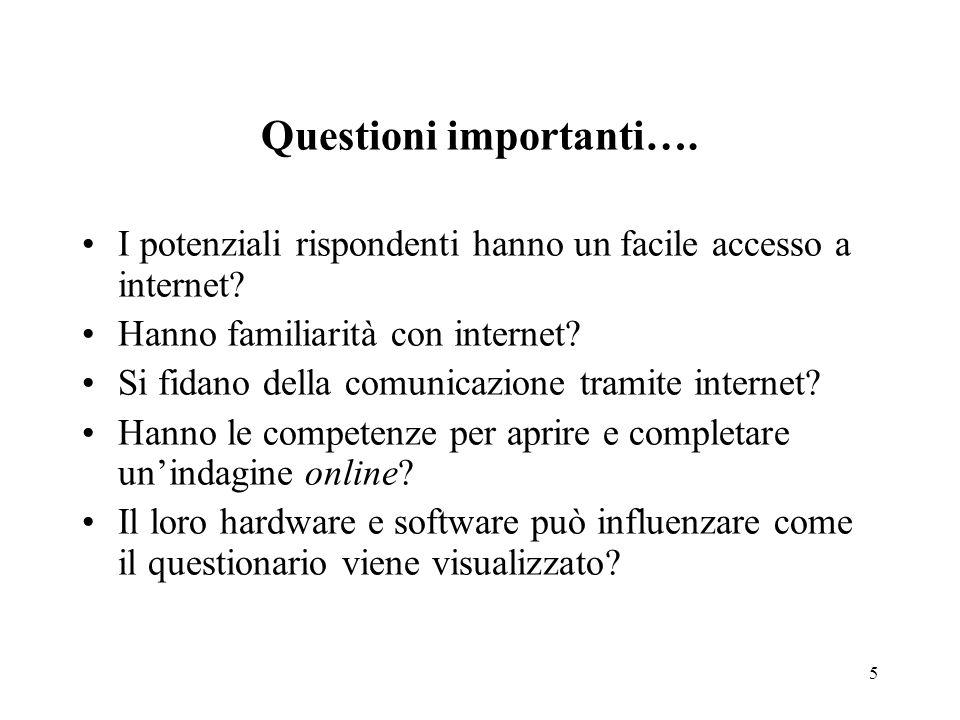 5 Questioni importanti…. I potenziali rispondenti hanno un facile accesso a internet? Hanno familiarità con internet? Si fidano della comunicazione tr