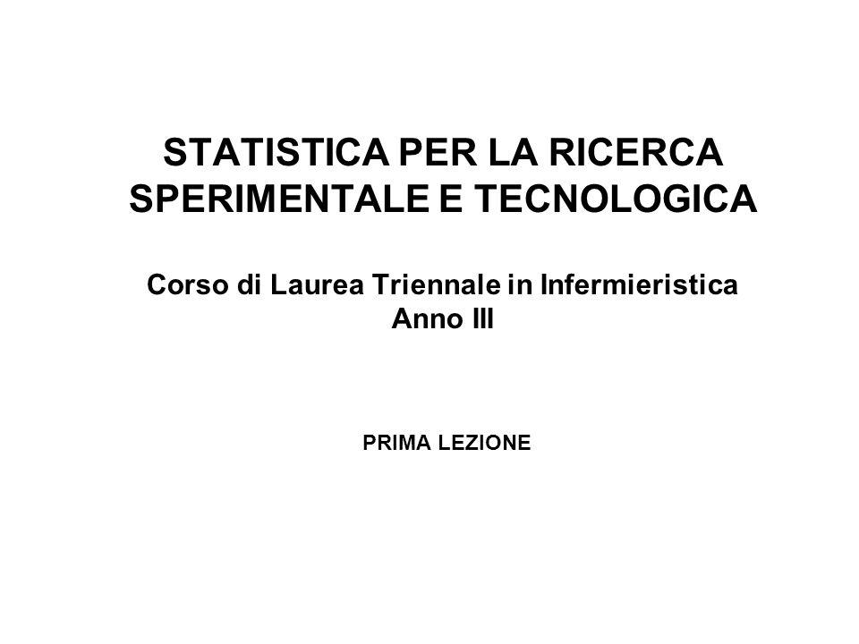 STATISTICA PER LA RICERCA SPERIMENTALE E TECNOLOGICA Corso di Laurea Triennale in Infermieristica Anno III PRIMA LEZIONE