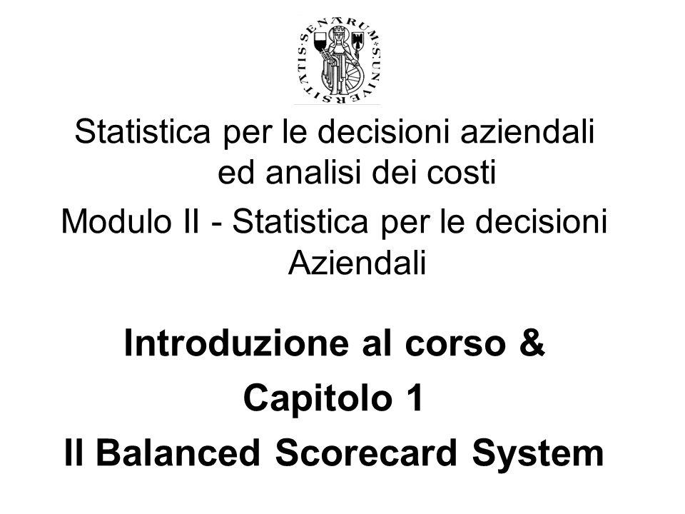 Statistica per le decisioni aziendali ed analisi dei costi Modulo II - Statistica per le decisioni Aziendali Introduzione al corso & Capitolo 1 Il Bal