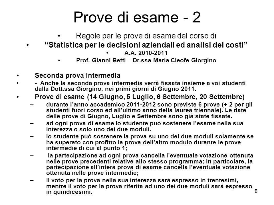 8 Prove di esame - 2 Regole per le prove di esame del corso di Statistica per le decisioni aziendali ed analisi dei costi A.A. 2010-2011 Prof. Gianni