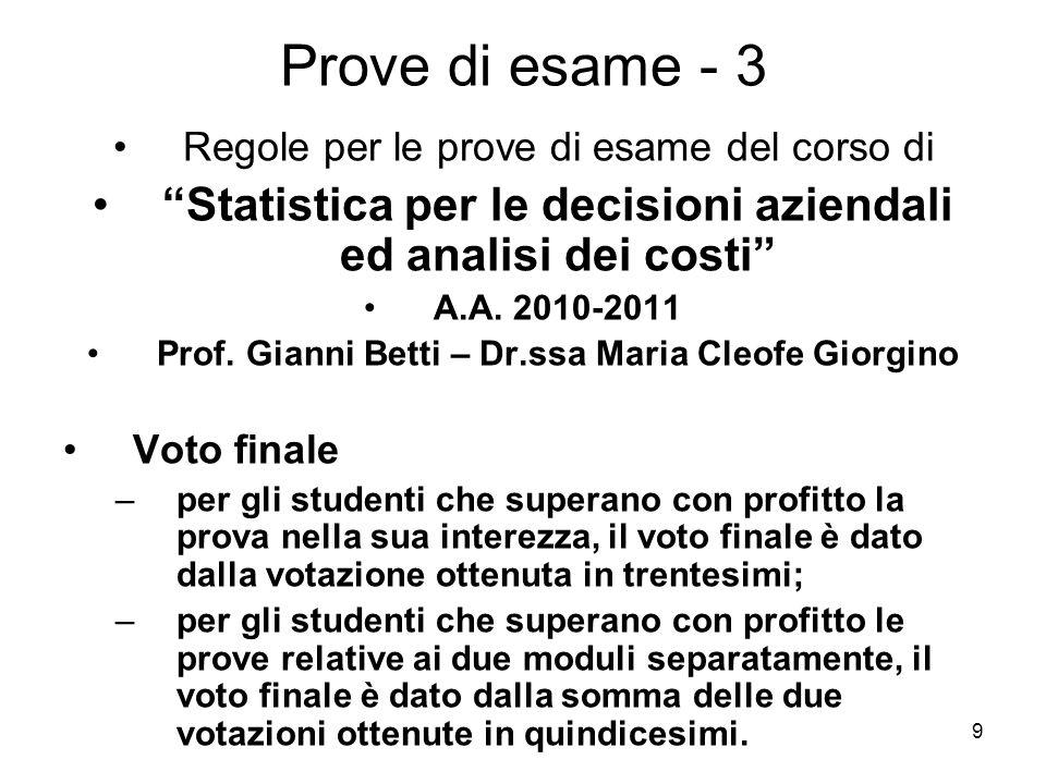9 Prove di esame - 3 Regole per le prove di esame del corso di Statistica per le decisioni aziendali ed analisi dei costi A.A. 2010-2011 Prof. Gianni