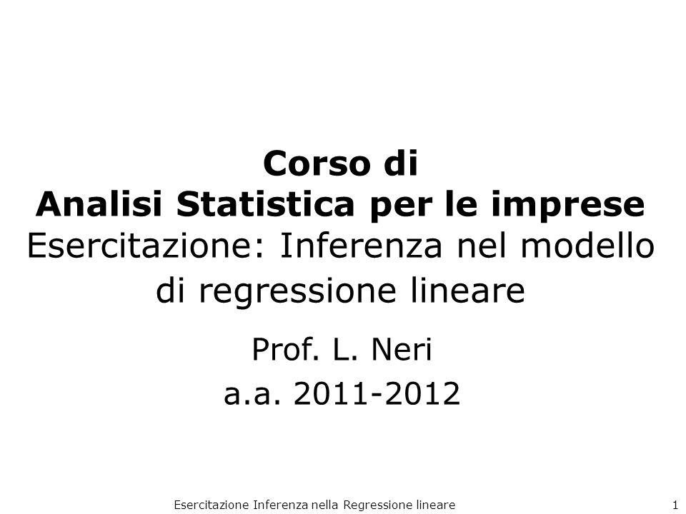 Corso di Analisi Statistica per le imprese Esercitazione: Inferenza nel modello di regressione lineare Prof. L. Neri a.a. 2011-2012 Esercitazione Infe