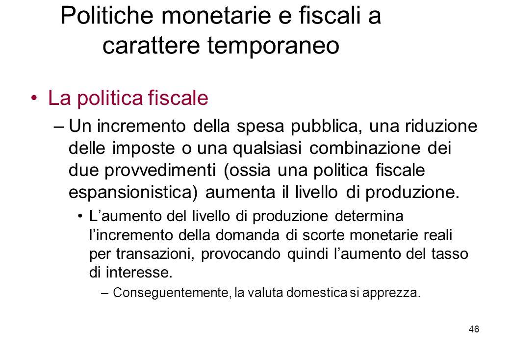 La politica fiscale –Un incremento della spesa pubblica, una riduzione delle imposte o una qualsiasi combinazione dei due provvedimenti (ossia una politica fiscale espansionistica) aumenta il livello di produzione.
