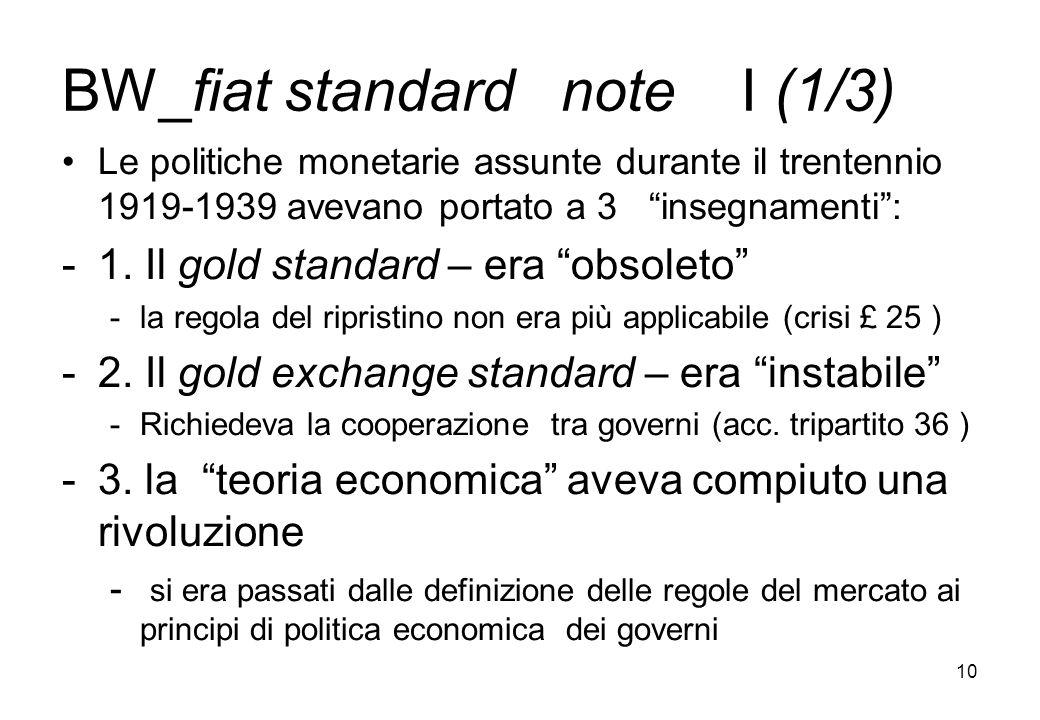 BW_fiat standard note I (1/3) Le politiche monetarie assunte durante il trentennio 1919-1939 avevano portato a 3 insegnamenti: -1. Il gold standard –
