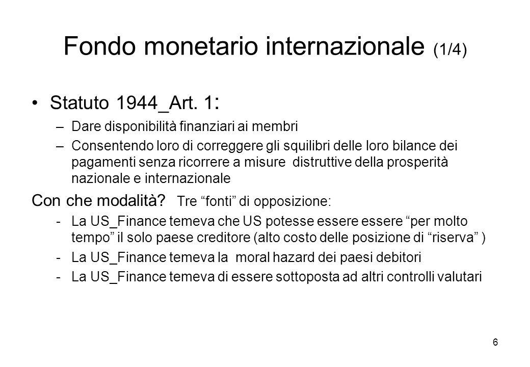 Fondo monetario internazionale (1/4) Statuto 1944_Art. 1 : –Dare disponibilità finanziari ai membri –Consentendo loro di correggere gli squilibri dell