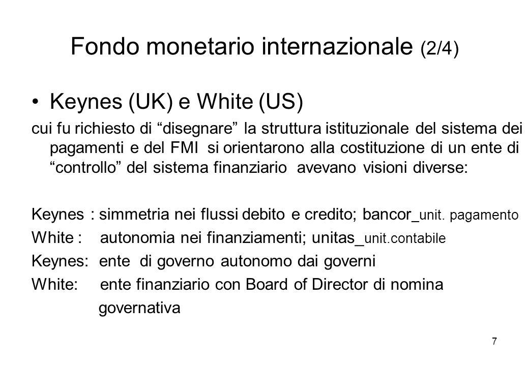 Fondo monetario internazionale (2/4) Keynes (UK) e White (US) cui fu richiesto di disegnare la struttura istituzionale del sistema dei pagamenti e del