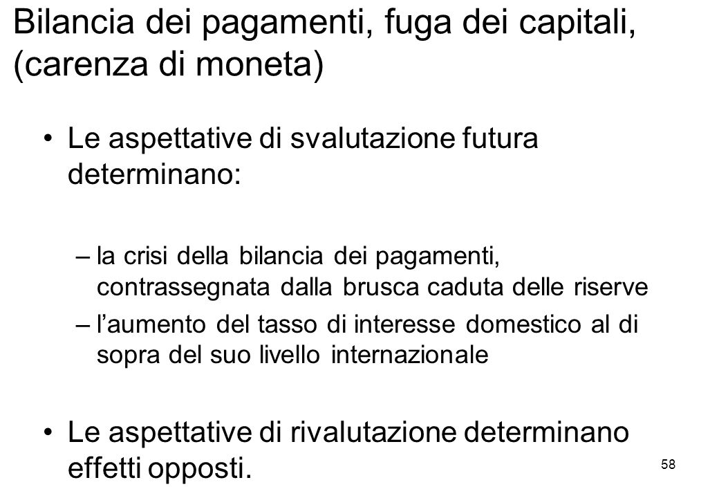 Le aspettative di svalutazione futura determinano: –la crisi della bilancia dei pagamenti, contrassegnata dalla brusca caduta delle riserve –laumento