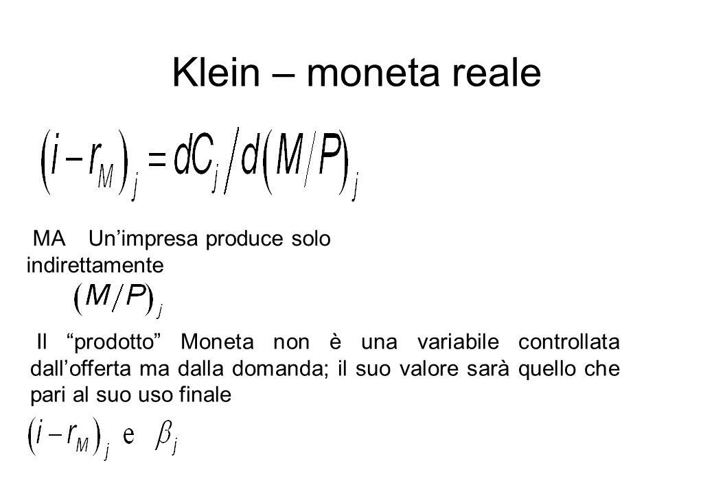 Klein – moneta reale MA Unimpresa produce solo indirettamente Il prodotto Moneta non è una variabile controllata dallofferta ma dalla domanda; il suo