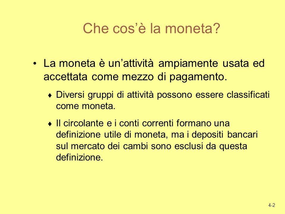 4-2 Che cosè la moneta? La moneta è unattività ampiamente usata ed accettata come mezzo di pagamento. Diversi gruppi di attività possono essere classi