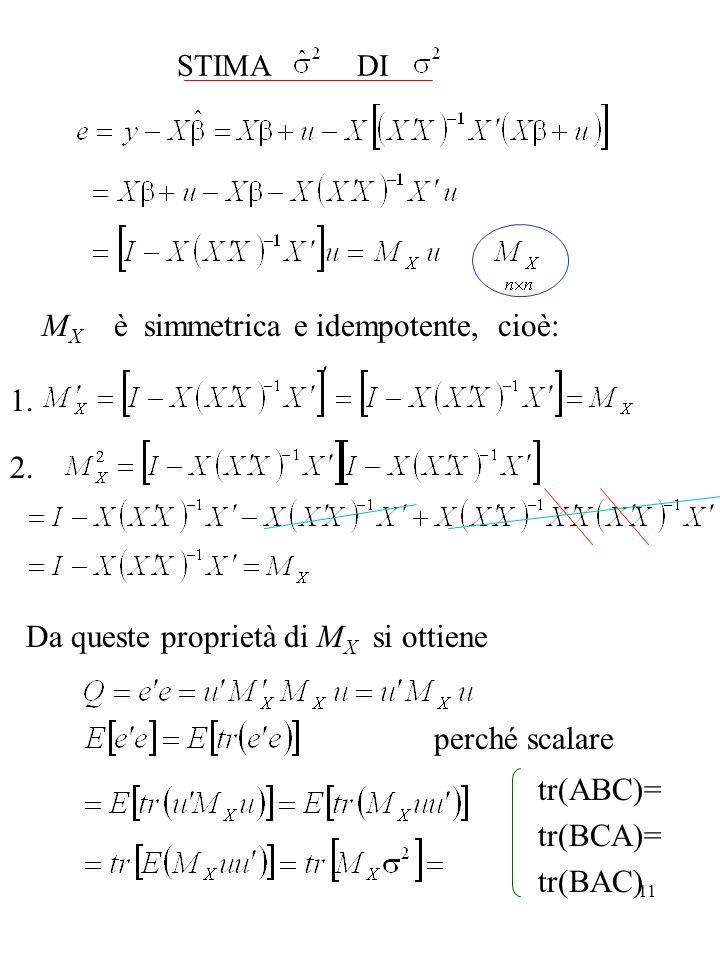 11 STIMA DI M X è simmetrica e idempotente, cioè: 1. 2. Da queste proprietà di M X si ottiene perché scalare tr(ABC)= tr(BCA)= tr(BAC)