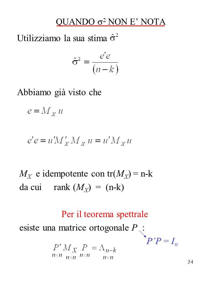 34 QUANDO 2 NON E NOTA Utilizziamo la sua stima Abbiamo già visto che M X e idempotente con tr(M X ) = n-k da cui rank (M X ) = (n-k) Per il teorema s