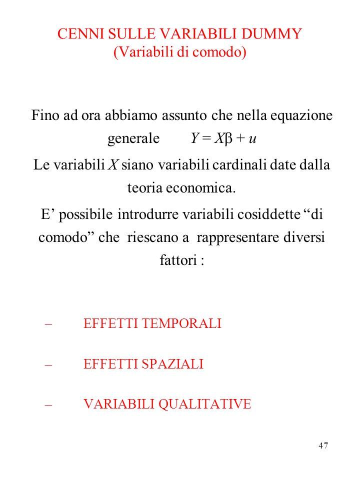 47 CENNI SULLE VARIABILI DUMMY (Variabili di comodo) Fino ad ora abbiamo assunto che nella equazione generale Y = X + u Le variabili X siano variabili