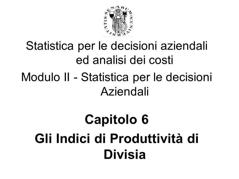 Statistica per le decisioni aziendali ed analisi dei costi Modulo II - Statistica per le decisioni Aziendali Capitolo 6 Gli Indici di Produttività di