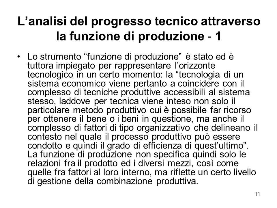 11 Lanalisi del progresso tecnico attraverso la funzione di produzione - 1 Lo strumento funzione di produzione è stato ed è tuttora impiegato per rapp