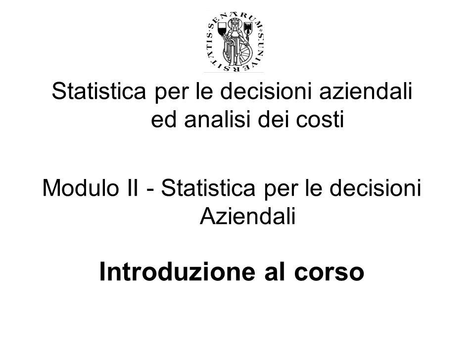 2 Obiettivi del Modulo II Fornire agli studenti la preparazione e gli strumenti statistici per costruire un sistema organico di indicatori di prestazione tra loro collegati che permettano di valutare i risultati di gestione di una impresa.