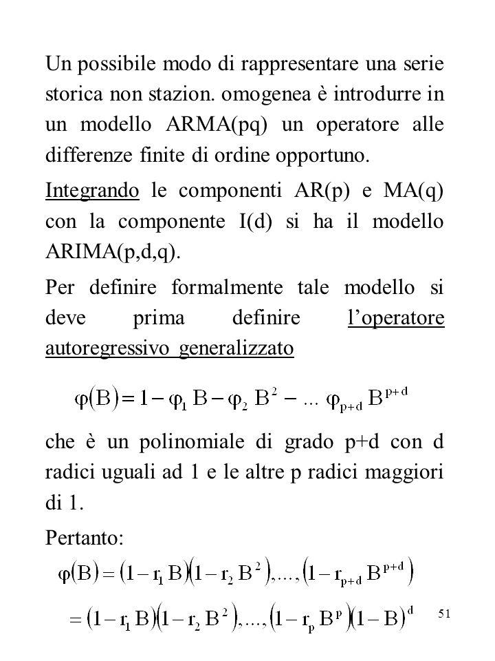 51 Un possibile modo di rappresentare una serie storica non stazion. omogenea è introdurre in un modello ARMA(pq) un operatore alle differenze finite