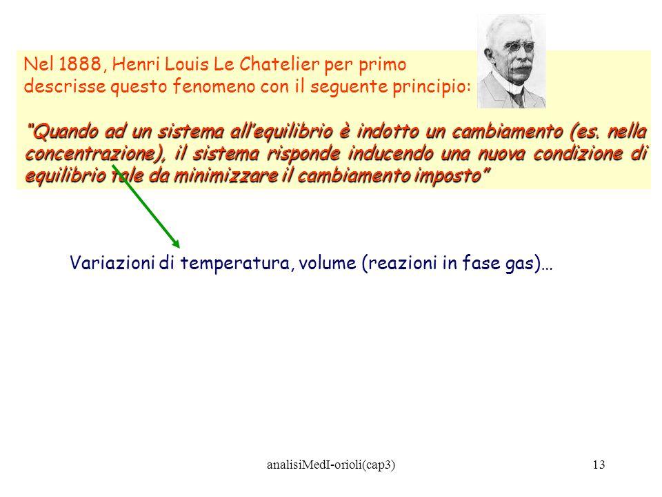 analisiMedI-orioli(cap3)13 Nel 1888, Henri Louis Le Chatelier per primo descrisse questo fenomeno con il seguente principio: Quando ad un sistema alle