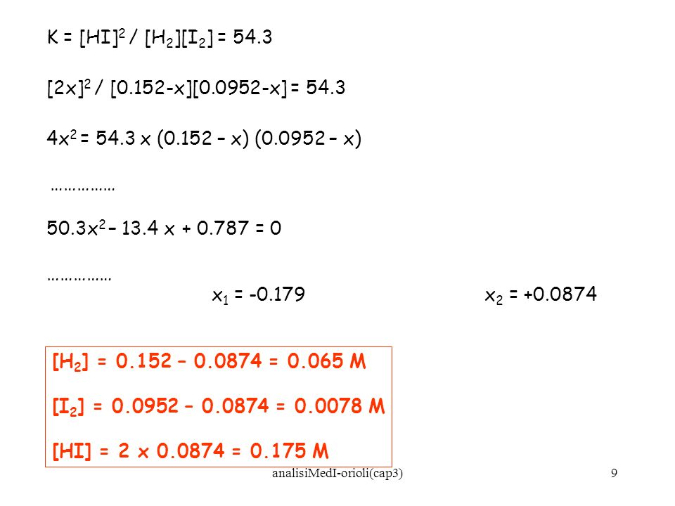 analisiMedI-orioli(cap3)10 Calcolare la concentrazione di ioni CN- in una soluzione 0.10 M di HCN Dato che HCN è un elettrolita debole: HCN + H 2 O H 3 O + + CN - K a = 4.0 x 10 -10 = [H 3 O + ][CN - ] / [HCN] [H 3 O + ] = [CN - ] = x[HCN] = 0.10 - x K a = 4.0 x 10 -10 = (x) (x) / 0.10 - x [HCN] = 0.10 – x 0.10 4.0 x 10 -10 = x 2 / 0.10 x = 6.3 x 10 -6 = [CN - ] 0.1 >>> 6.3 x 10 -6
