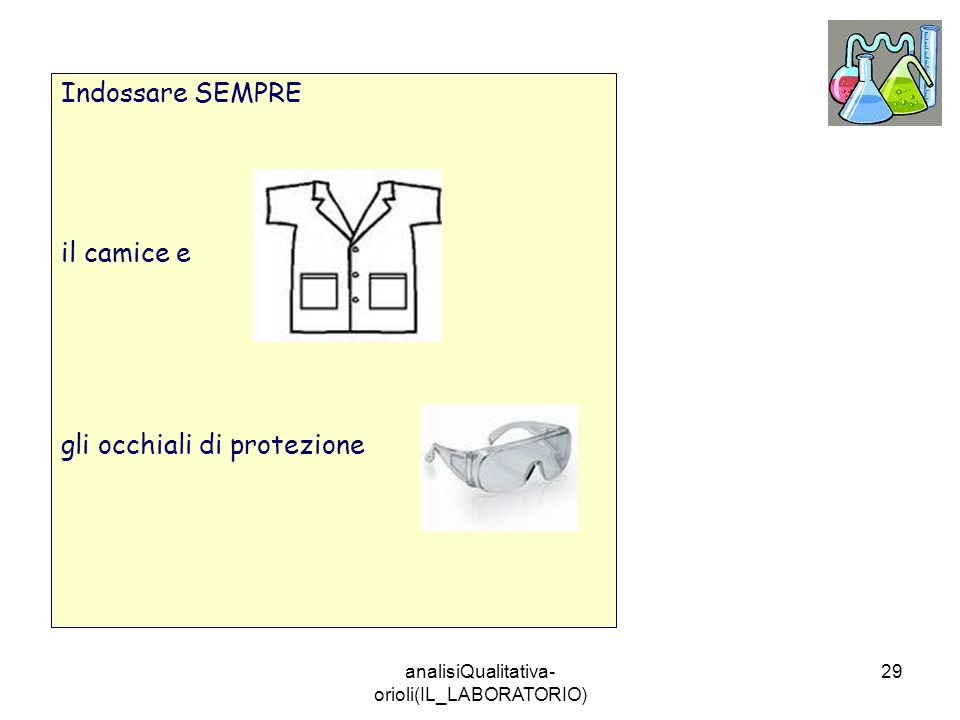 analisiQualitativa- orioli(IL_LABORATORIO) 29 Indossare SEMPRE il camice e gli occhiali di protezione