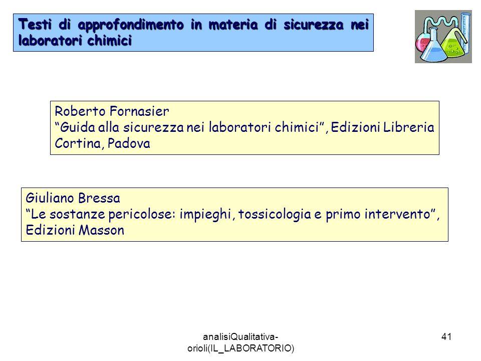 analisiQualitativa- orioli(IL_LABORATORIO) 41 Testi di approfondimento in materia di sicurezza nei laboratori chimici Roberto Fornasier Guida alla sic