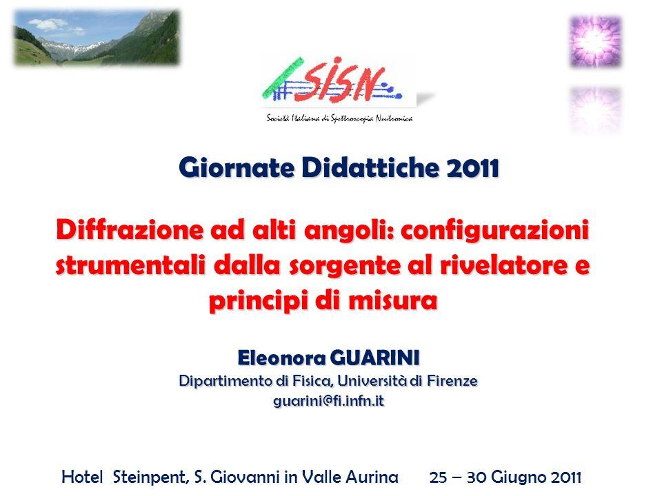 Giornate Didattiche 2011 Hotel Steinpent, S. Giovanni in Valle Aurina 25 – 30 Giugno 2011 Società Italiana di Spettroscopia Neutronica Diffrazione ad