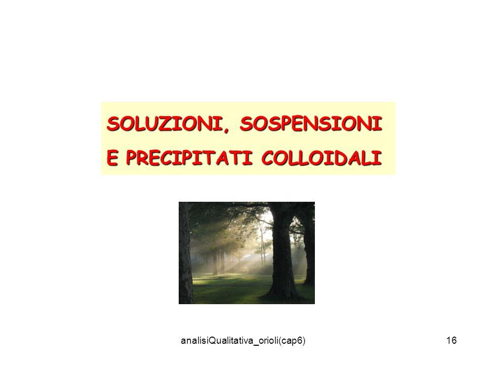 analisiQualitativa_orioli(cap6)16 SOLUZIONI, SOSPENSIONI E PRECIPITATI COLLOIDALI