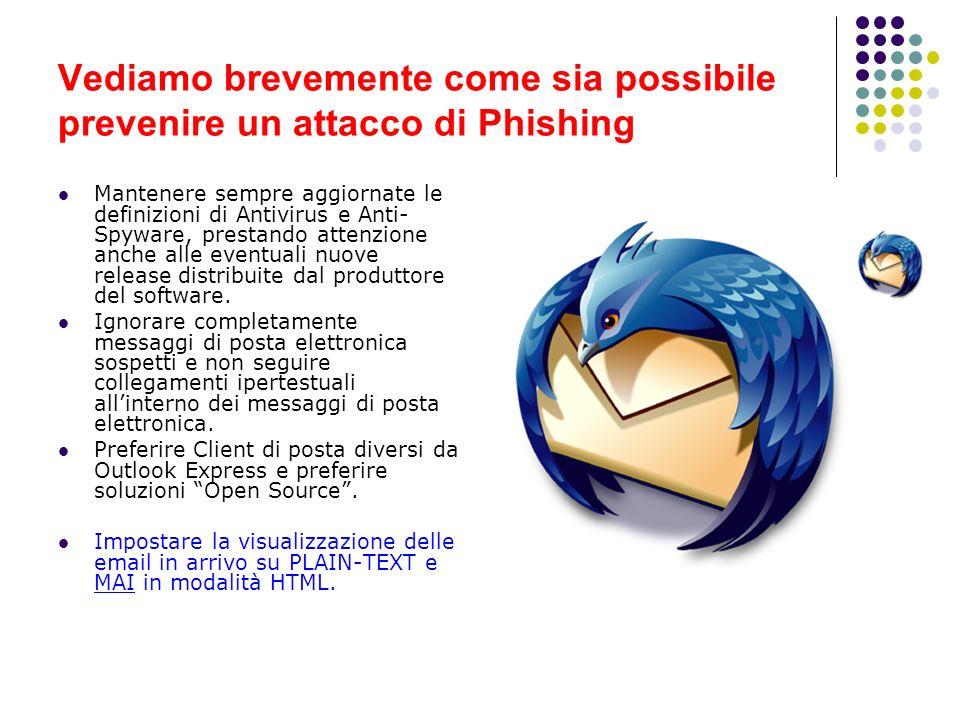 Vediamo brevemente come sia possibile prevenire un attacco di Phishing Mantenere sempre aggiornate le definizioni di Antivirus e Anti- Spyware, presta
