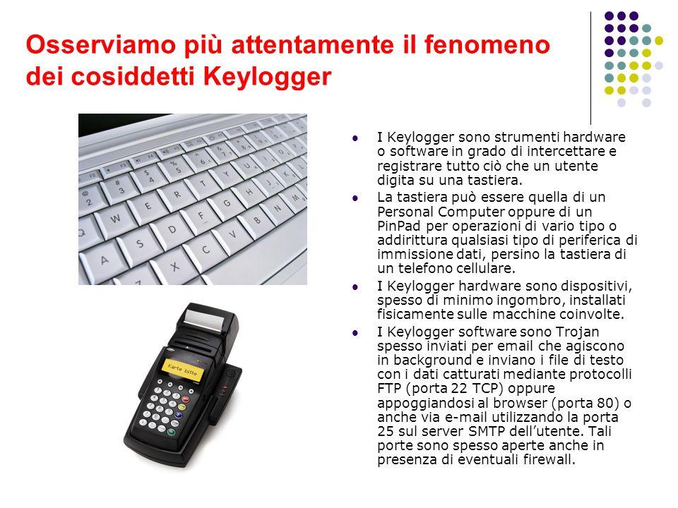 Osserviamo più attentamente il fenomeno dei cosiddetti Keylogger I Keylogger sono strumenti hardware o software in grado di intercettare e registrare
