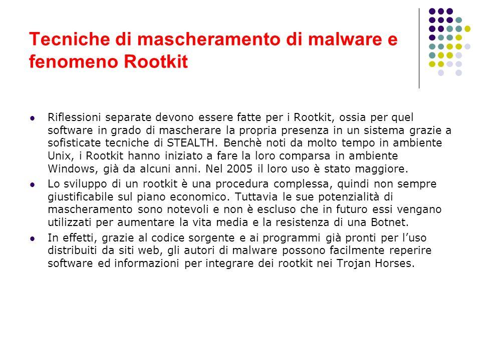 Tecniche di mascheramento di malware e fenomeno Rootkit Riflessioni separate devono essere fatte per i Rootkit, ossia per quel software in grado di ma