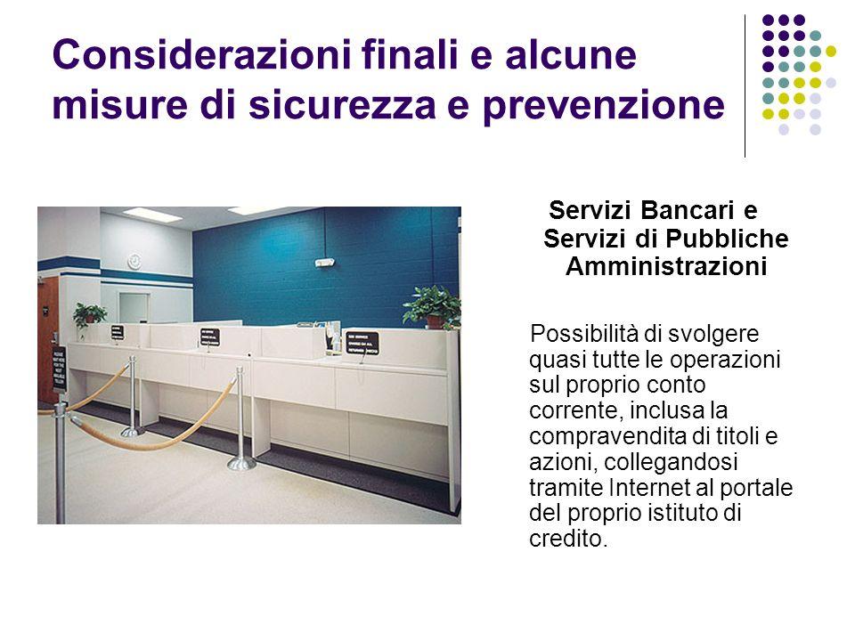 Considerazioni finali e alcune misure di sicurezza e prevenzione Servizi Bancari e Servizi di Pubbliche Amministrazioni Possibilità di svolgere quasi