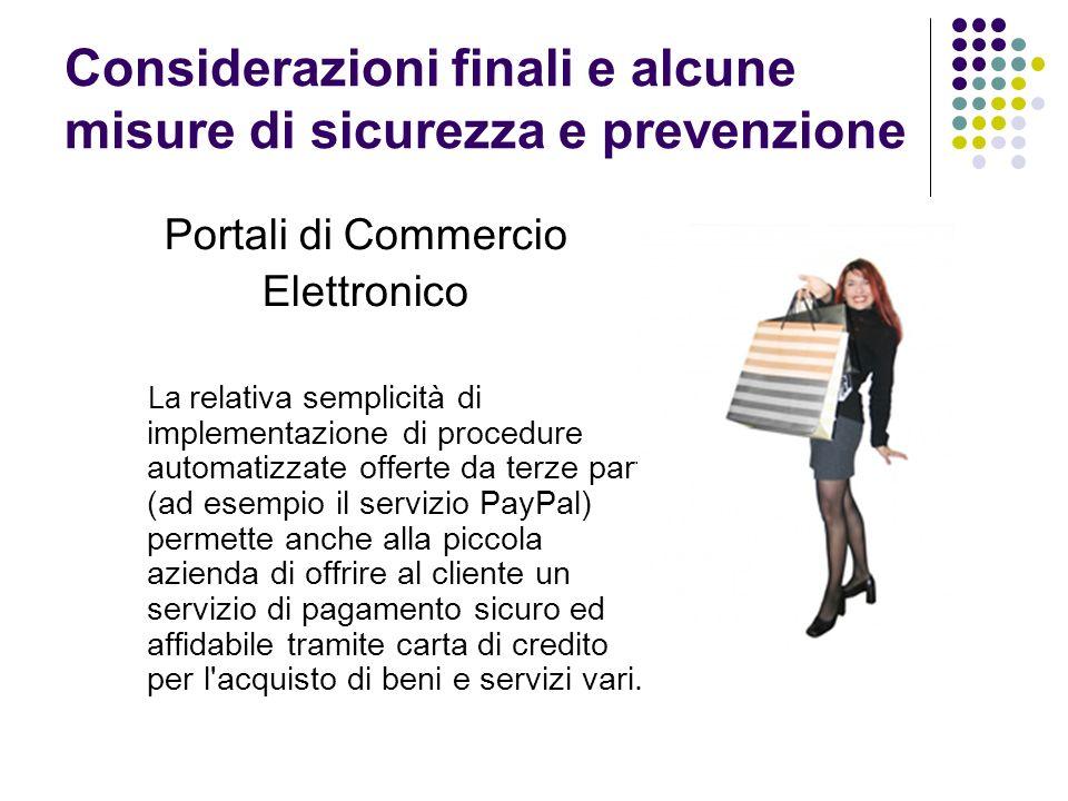 Considerazioni finali e alcune misure di sicurezza e prevenzione Portali di Commercio Elettronico La relativa semplicità di implementazione di procedu