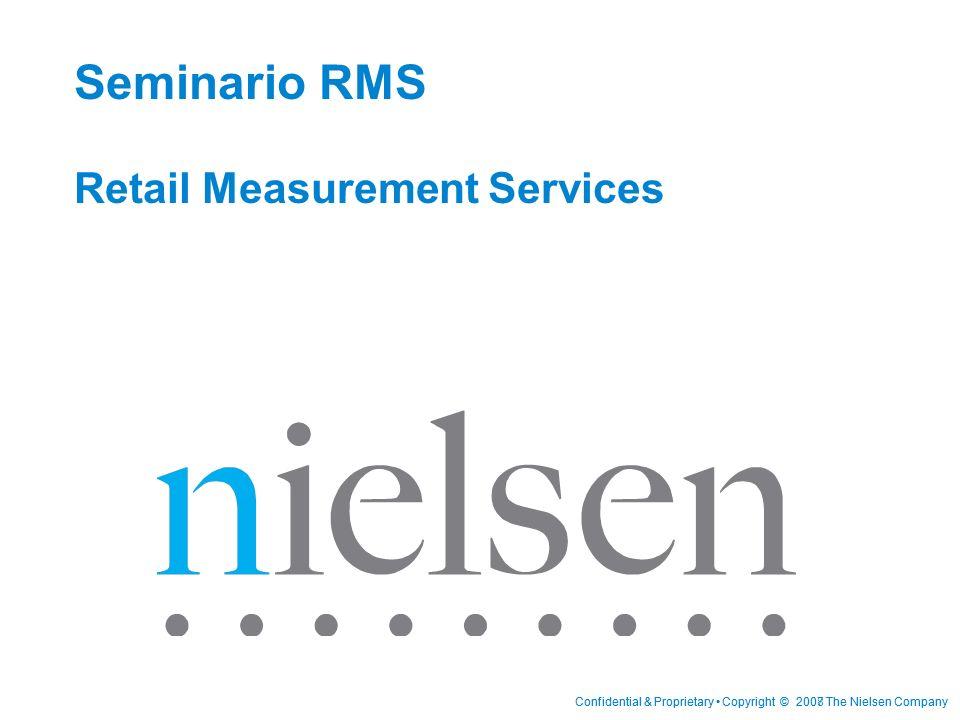 Confidential & Proprietary Copyright © 2007 The Nielsen CompanyConfidential & Proprietary Copyright © 2008 The Nielsen Company Seminario RMS Retail Me