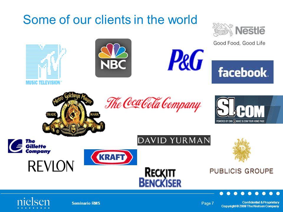 Confidential & Proprietary Copyright © 2007 The Nielsen Company Confidential & Proprietary Copyright © 2008 The Nielsen Company Seminario RMS Page 8 Oltre 600 Aziende Clienti Dalle grandi multinazionali alle aziende locali