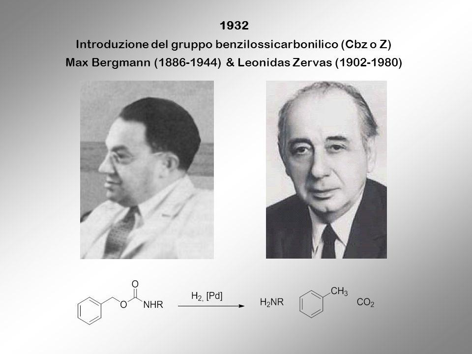 1932 Introduzione del gruppo benzilossicarbonilico (Cbz o Z) Max Bergmann (1886-1944) & Leonidas Zervas (1902-1980)