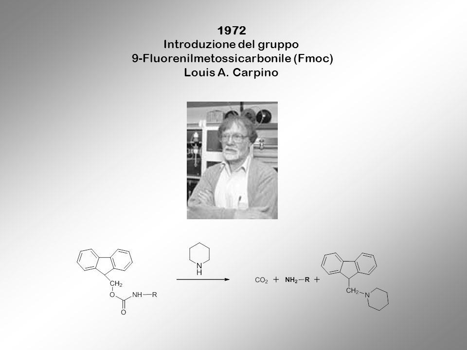 1972 Introduzione del gruppo 9-Fluorenilmetossicarbonile (Fmoc) Louis A. Carpino