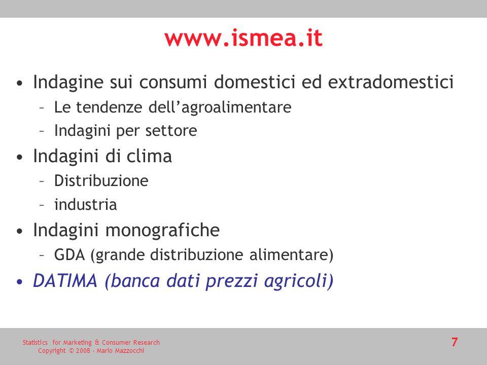 Statistics for Marketing & Consumer Research Copyright © 2008 - Mario Mazzocchi 8 http://it.nielsen.com/site/index.shtml Retail Measurement Services Consumer Panel –Homescan –Indagini attitudinali