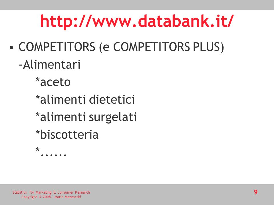 Statistics for Marketing & Consumer Research Copyright © 2008 - Mario Mazzocchi 9 http://www.databank.it/ COMPETITORS (e COMPETITORS PLUS) -Alimentari