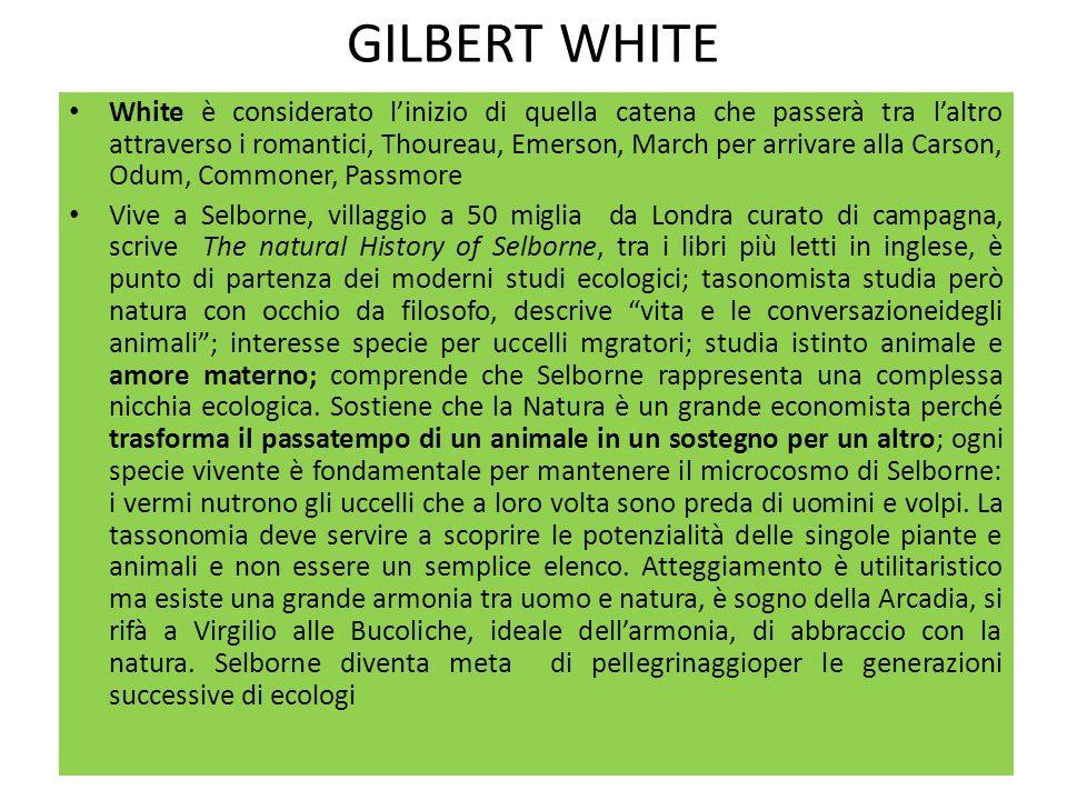 GILBERT WHITE White è considerato linizio di quella catena che passerà tra laltro attraverso i romantici, Thoureau, Emerson, March per arrivare alla C