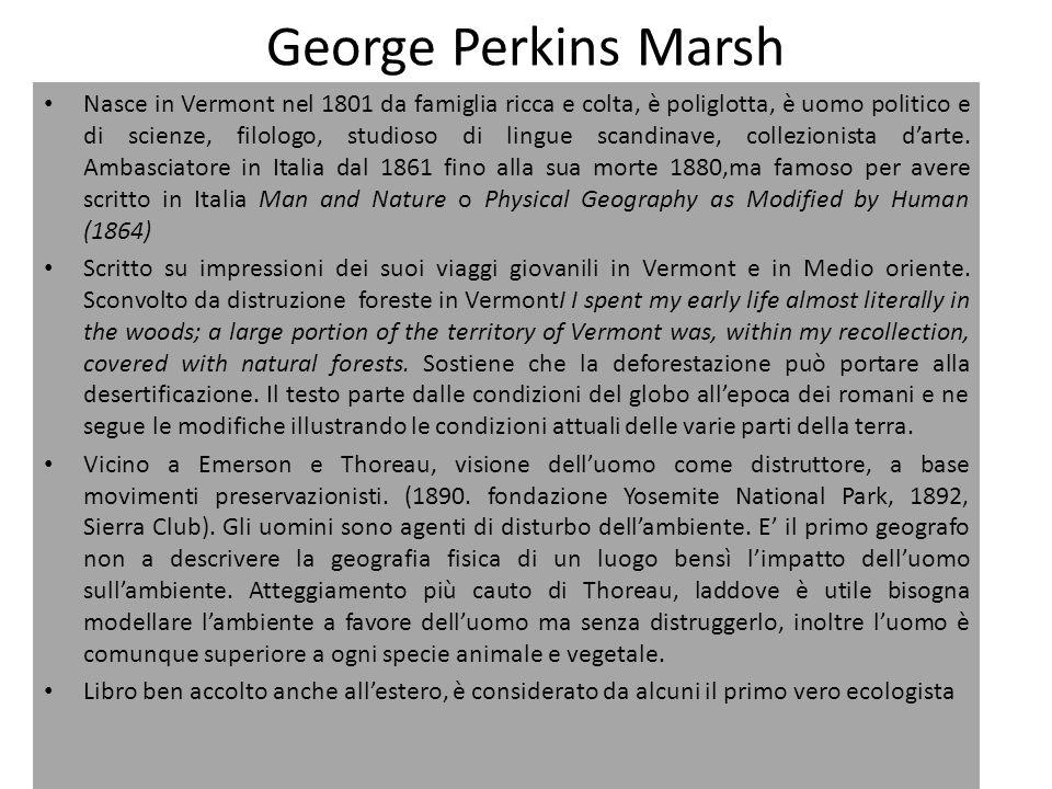 George Perkins Marsh Nasce in Vermont nel 1801 da famiglia ricca e colta, è poliglotta, è uomo politico e di scienze, filologo, studioso di lingue sca