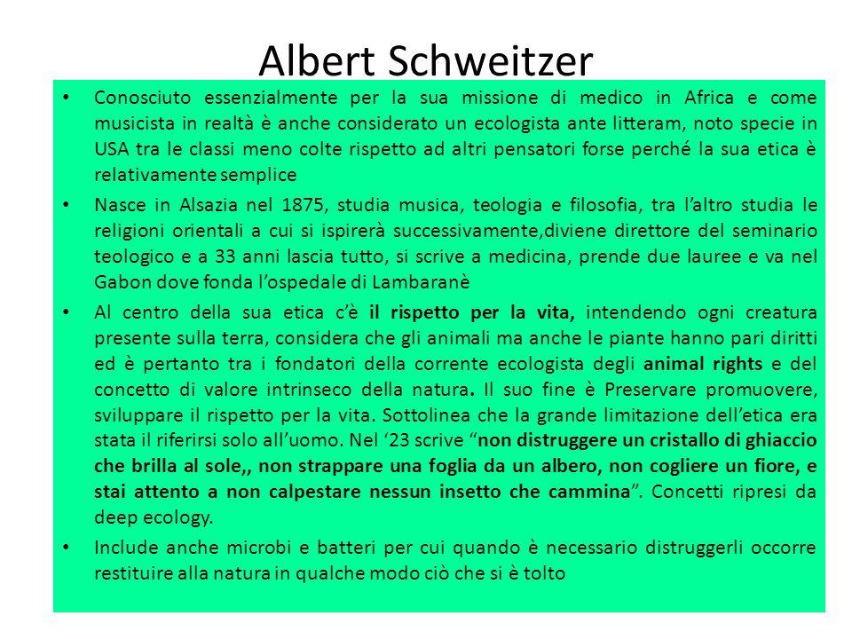 Albert Schweitzer Conosciuto essenzialmente per la sua missione di medico in Africa e come musicista in realtà è anche considerato un ecologista ante
