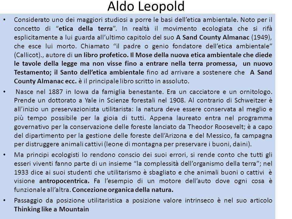 Aldo Leopold Considerato uno dei maggiori studiosi a porre le basi delletica ambientale. Noto per il concetto di etica della terra. In realtà il movim