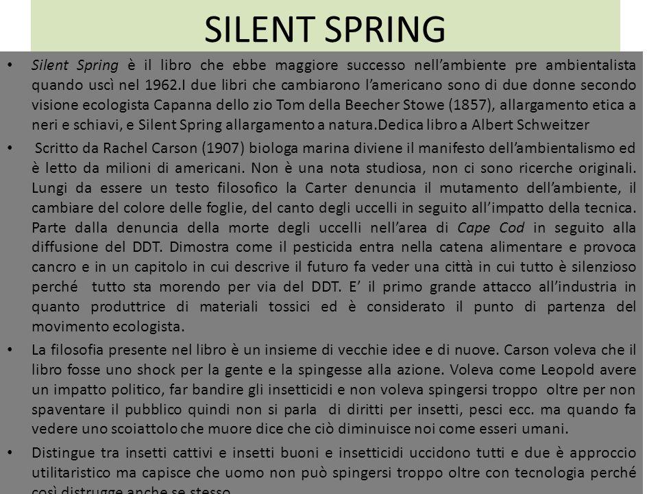 SILENT SPRING Silent Spring è il libro che ebbe maggiore successo nellambiente pre ambientalista quando uscì nel 1962.I due libri che cambiarono lamer