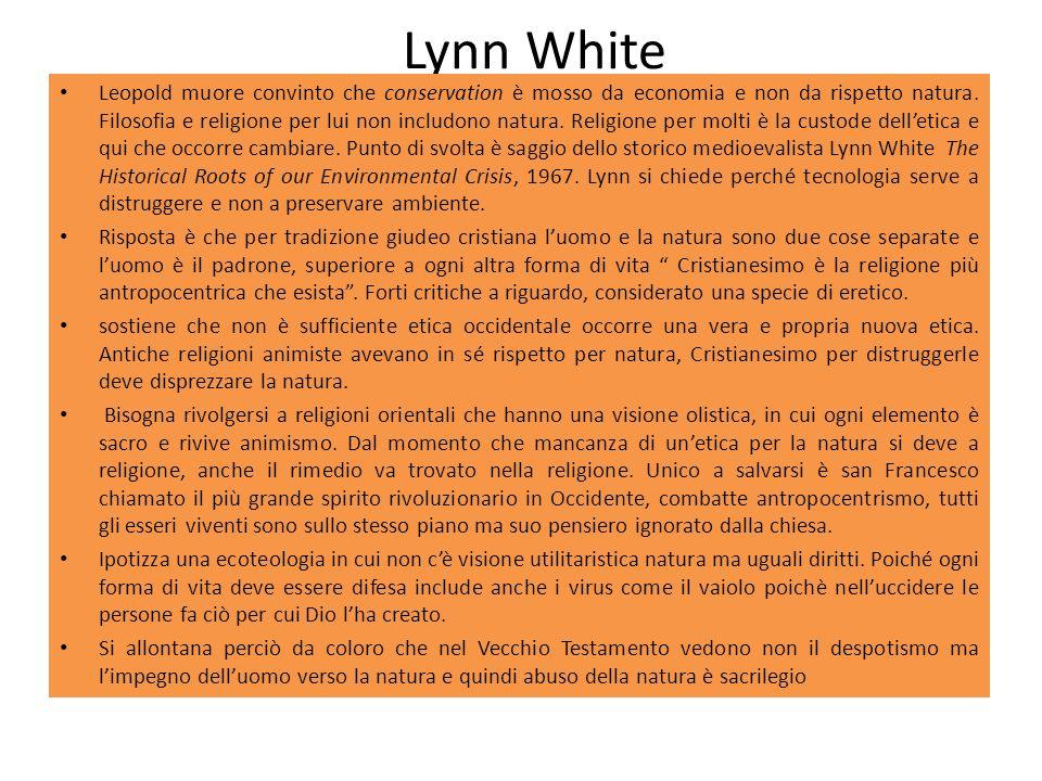 Lynn White Leopold muore convinto che conservation è mosso da economia e non da rispetto natura. Filosofia e religione per lui non includono natura. R