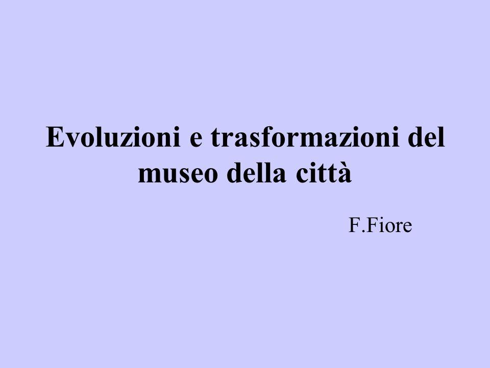 Evoluzioni e trasformazioni del museo della città F.Fiore