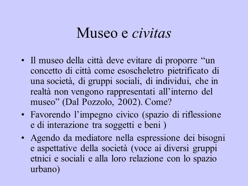 Museo e civitas Il museo della città deve evitare di proporre un concetto di città come esoscheletro pietrificato di una società, di gruppi sociali, d
