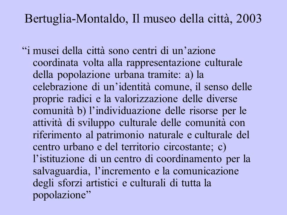 Bertuglia-Montaldo, Il museo della città, 2003 i musei della città sono centri di unazione coordinata volta alla rappresentazione culturale della popo