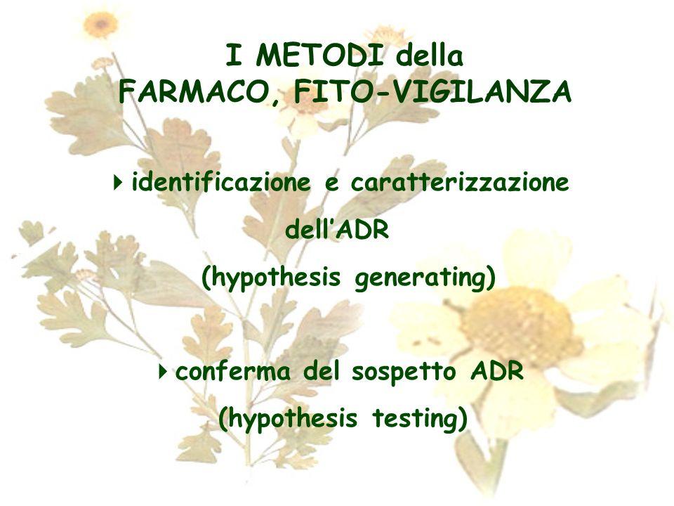 I METODI della FARMACO, FITO-VIGILANZA identificazione e caratterizzazione dellADR (hypothesis generating) conferma del sospetto ADR (hypothesis testi